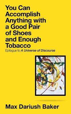 You Can Accomplish Anything with a Good Pair of Shoes and Enough Tobacco: Epilogue to a Universe of Discourse (Paperback)