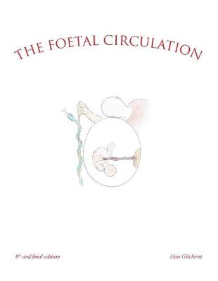 The Foetal Circulation: 6Th and Final Edition (Paperback)