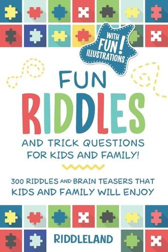 Fun Riddles & Trick Questions for Kids and Family: 300 Riddles and Brain Teasers That Kids and Family Will Enjoy - Ages 7-9 8-12 (Paperback)