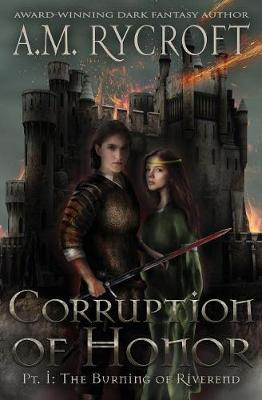 Corruption of Honor, Pt. 1: The Burning of Riverend - Fall of Kingdoms Series I 1 (Paperback)