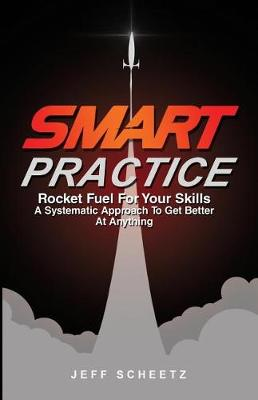 Smart Practice: Rocket Fuel for Your Skills. a Systematic Approach to Get Better at Anything. (Paperback)