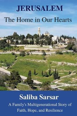 Jerusalem: The Home in Our Hearts: A Family's Multigenerational Story of Faith, Hope and Resilience (Paperback)
