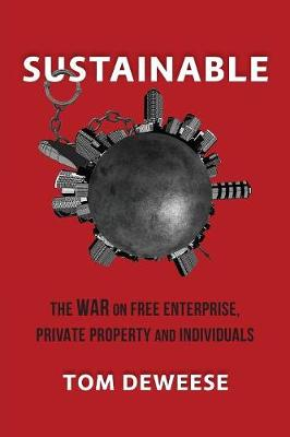 Sustainable: The War on Free Enterprise, Private Property and Individuals (Paperback)