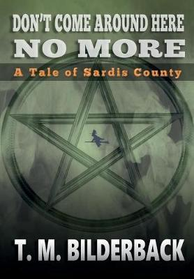 Don't Come Around Here No More - A Tale of Sardis County - Tales of Sardis County 1 (Hardback)