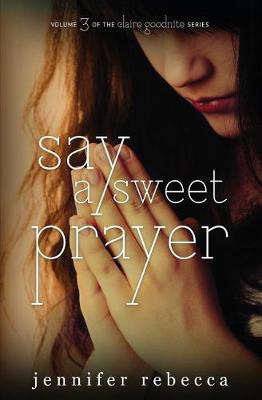 Say a Sweet Prayer - Claire Goodnite 3 (Paperback)