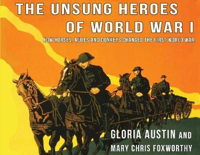 Unsung Heroes of World War One: How Horses, Donkeys and Mules Changed the First World War (Paperback)