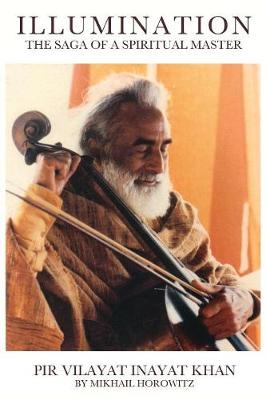Illumination: The Saga of a Spiritual Master: Pir Vilayat Inayat Khan (Paperback)