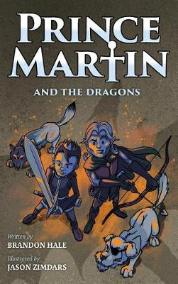 Prince Martin and the Dragons: A Classic Adventure Book about a Boy, a Knight, & the True Meaning of Loyalty - Prince Martin Epic 3 (Hardback)