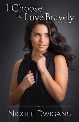 I Choose to Love Bravely - I Choose Bravely 1 (Paperback)
