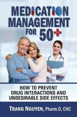 Medication Management for 50+: How to Prevent Drug Interactions and Undesirable Side Effects (Paperback)