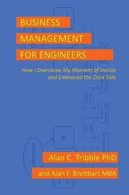 Business Management for Engineers: How I Overcame My Moment of Inertia and Embraced the Dark Side (Paperback)