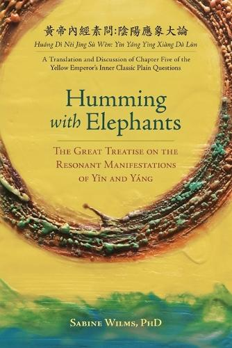 Humming with Elephants: A Translation and Discussion of the Great Treatise on the Resonant Manifestations of Yīn and Y ng (Paperback)
