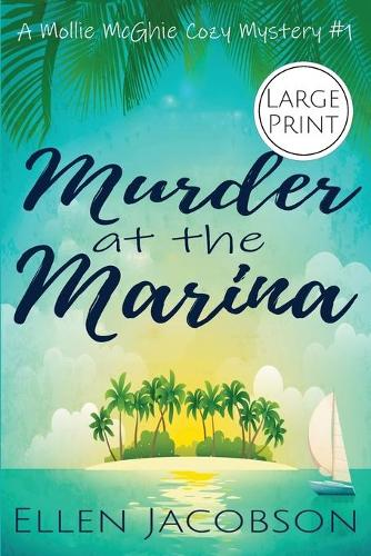 Murder at the Marina: Large Print Edition - Mollie McGhie Cozy Sailing Mystery 1 (Paperback)