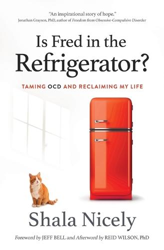 Is Fred in the Refrigerator?: Taming Ocd and Reclaiming My Life (Paperback)
