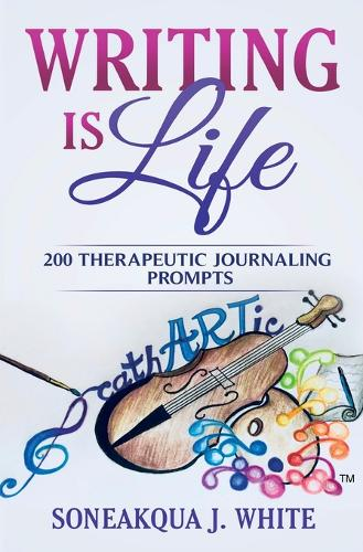Writing Is Life: 200 Therapeutic Journaling Prompts (Paperback)