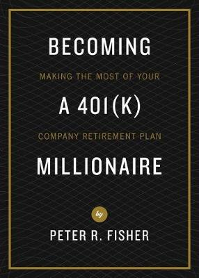 Becoming a 401(k) Millionaire: Making the Most of Your Company Retirement Plan (Paperback)