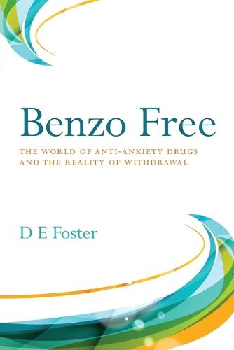 Benzo Free: The World of Anti-Anxiety Drugs and the Reality of Withdrawal (Paperback)