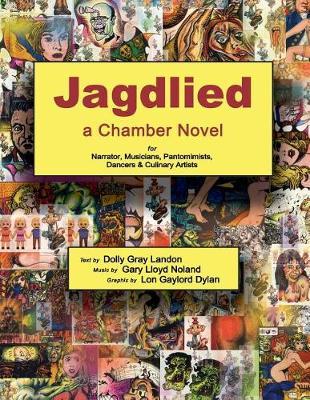 Jagdlied: A Chamber Novel for Narrator, Musicians, Pantomimists, Dancers & Culinary Artists (Standard Color Paperback Large Print Edition) (Paperback)