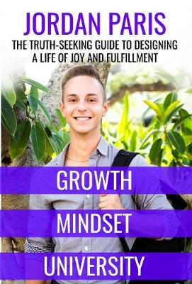 Growth Mindset University: The Truth-Seeking Guide to Designing a Life of Joy and Fulfillment (Hardback)