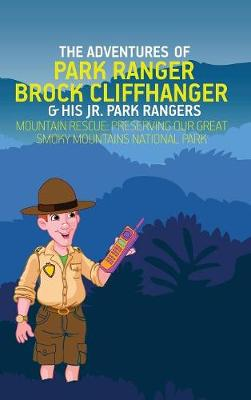 The Adventures of Park Ranger Brock Cliffhanger & His Jr. Park Rangers: Mountain Rescue: Preserving Our Great Smoky Mountains National Park - Adventures of Park Ranger Brock Cliffhanger 2 (Hardback)