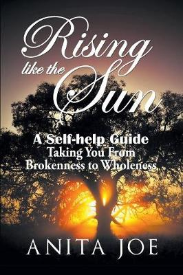 Rising Like the Sun: A Self-Help Guide: Taking You from Brokenness to Wholeness (Paperback)