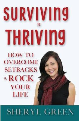 Surviving to Thriving: How to Overcome Setbacks & Rock Your Life (Paperback)