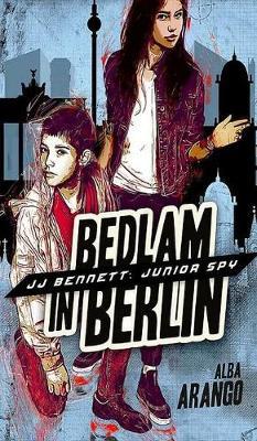 Bedlam in Berlin - Jj Bennett: Junior Spy 3 (Hardback)