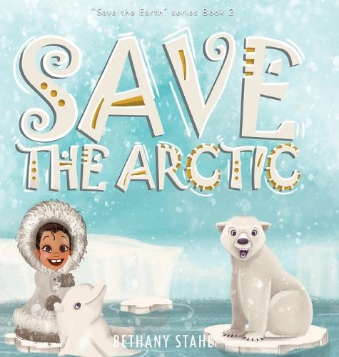 Save the Arctic - Save the Earth 2 (Hardback)