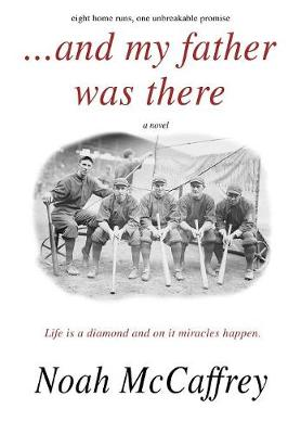 And My Father Was There: Eight Home Runs, One Unbreakable Promise. (Hardback)