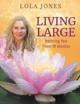 Living Large: Mastering Your Power Of Intention: (formerly titled Watch Where You Point That Thing) (Paperback)