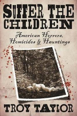 Suffer the Children: American Horrors, Homicides and Hauntings (Paperback)