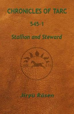 Chronicles of Tarc 545-1: Stallion and Steward (Paperback)