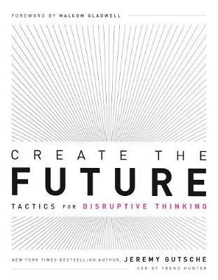 Create the Future + the Innovation Handbook: Tactics for Disruptive Thinking (Paperback)
