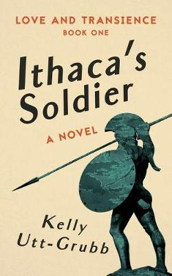 Ithaca's Soldier - Love and Transience 1 (Paperback)
