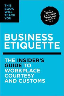 This Book Will Teach You Business Etiquette: The Insider's Guide to Workplace Courtesy and Customs (Hardback)