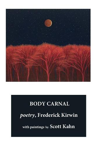 The Body Carnal: Poetry with Paintings (B&w Reproductions) (Paperback)