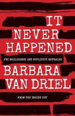 It Never Happened: FBI Negligence and Duplicity Revealed from the Inside Out (Paperback)