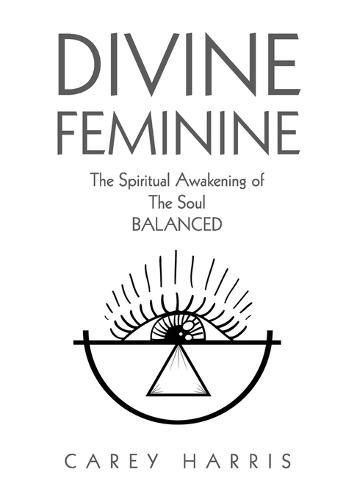 Divine Feminine: The Spiritual Awakening of the Soul Balanced (Paperback)