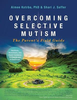 Overcoming Selective Mutism: The Parent's Field Guide (Paperback)