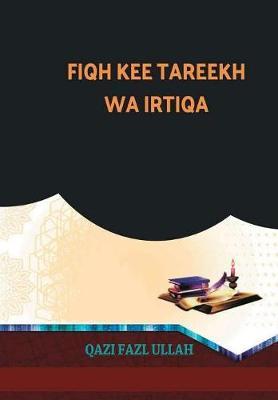 Fiqh Kee Tareekh Wa Irtiqa (Hardback)