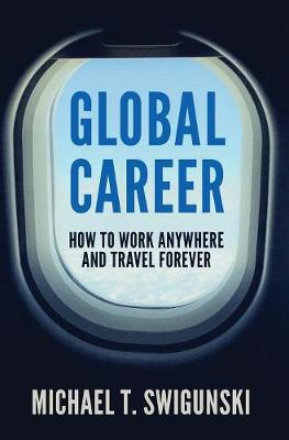 Global Career: How to Work Anywhere and Travel Forever (Hardback)