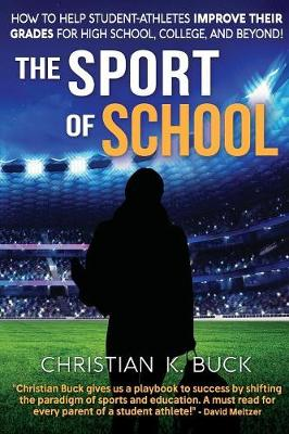The Sport of School: How to Help Student-Athletes Improve Their Grades for High School, College, and Beyond! (Paperback)
