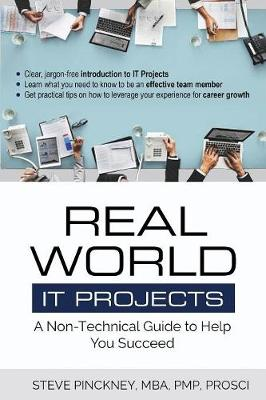 Real World It Projects: A Non-Technical Guide to Help You Succeed (Paperback)