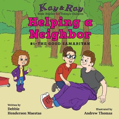 Helping a Neighbor: #1-The Good Samaritan - Kay & Ray 1 (Paperback)