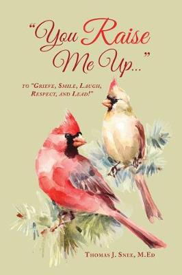 You Raise Me Up...: To Grieve, Smile, Laugh, Respect and Lead! (Paperback)