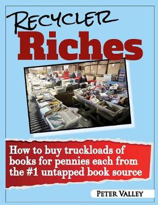 Recycler Riches: How to Buy Truckloads of Books for Pennies Each from the #1 Untapped Book Source (Paperback)