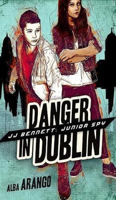 Danger in Dublin - Jj Bennett: Junior Spy 4 (Hardback)
