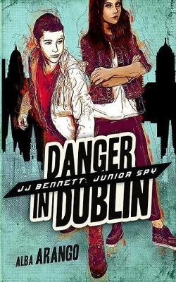 Danger in Dublin - Jj Bennett: Junior Spy 4 (Paperback)
