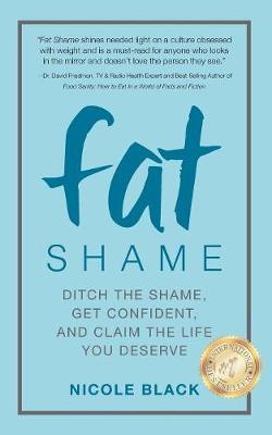 Fat Shame: Ditch the Shame, Get Confident, and Claim the Life You Deserve (Paperback)