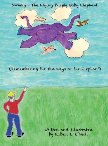 Sammy the Flying Purple Baby Elephant: Remembering the Old Ways of the Elephant - Sammy the Flying Purple Baby Elephant 1 (Hardback)